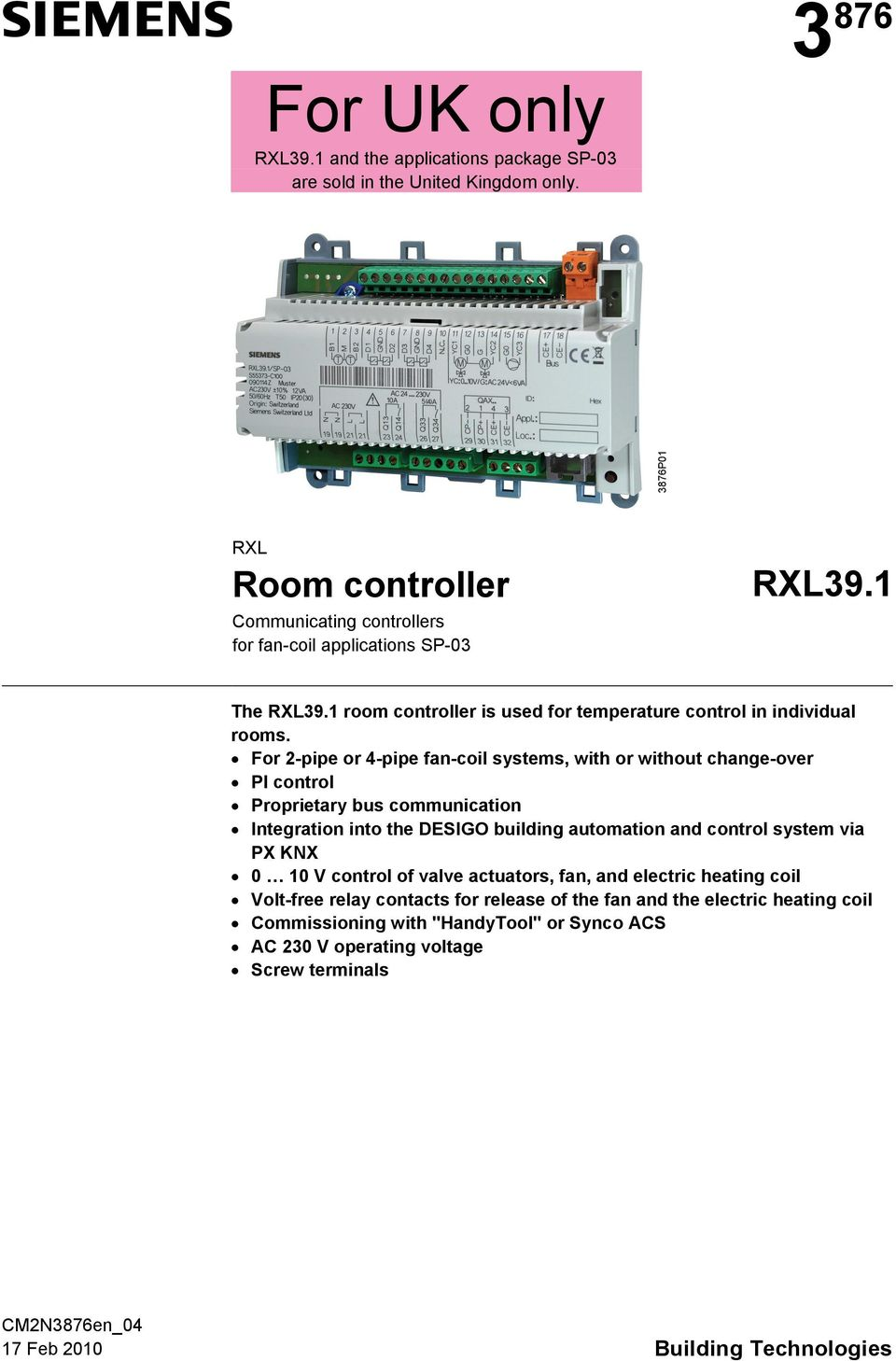 For 2-pipe or 4-pipe fan-coil systems, with or without change-over PI control Proprietary bus communication Integration into the DESIGO building automation and control system via PX
