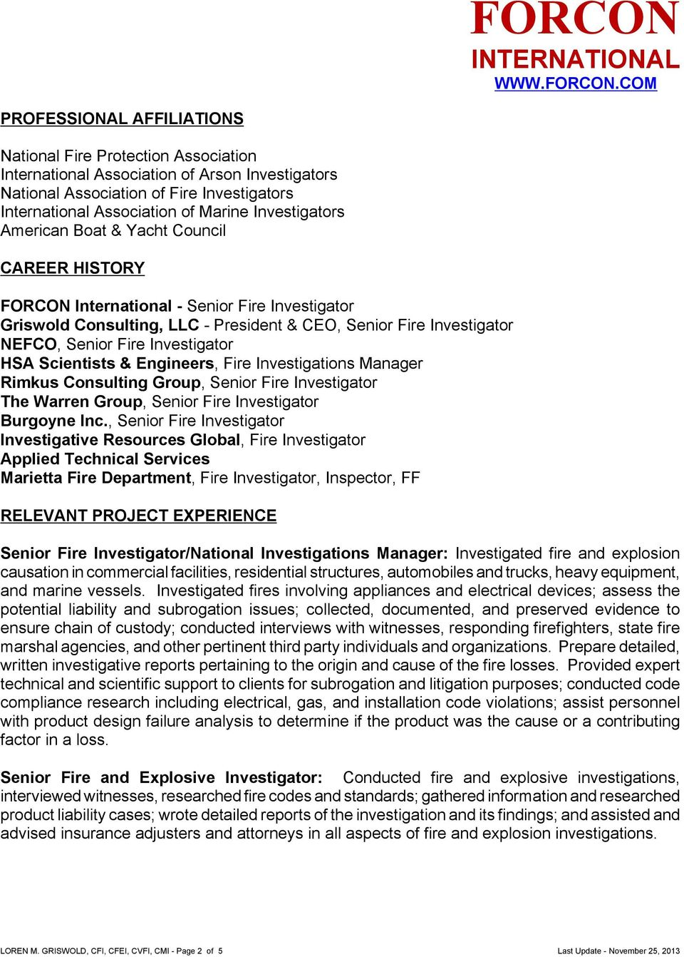 Investigator HSA Scientists & Engineers, Fire Investigations Manager Rimkus Consulting Group, Senior Fire Investigator The Warren Group, Senior Fire Investigator Burgoyne Inc.