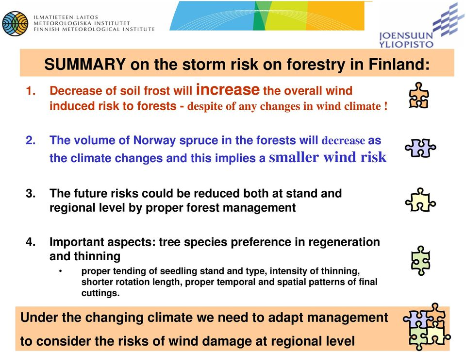 The future risks could be reduced both at stand and regional level by proper forest management 4.