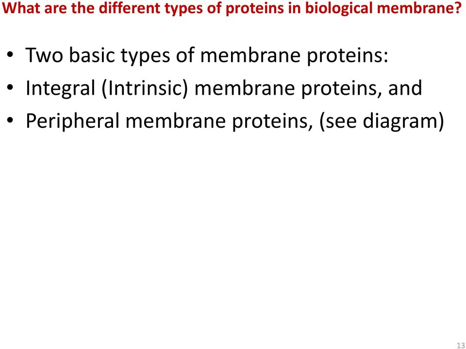 Two basic types of membrane proteins: Integral