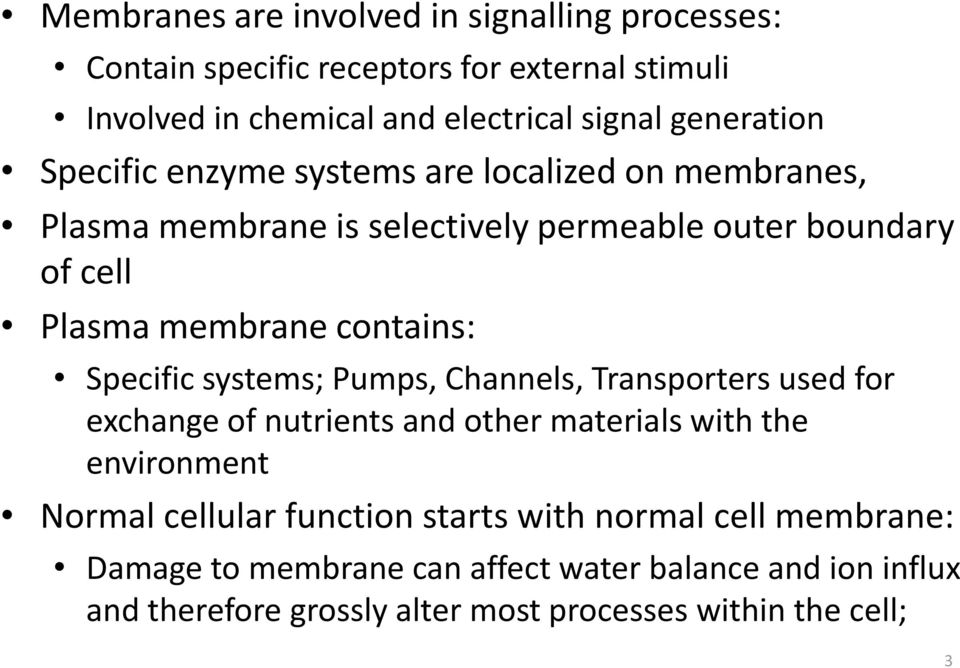 contains: Specific systems; Pumps, Channels, Transporters used for exchange of nutrients and other materials with the environment Normal cellular