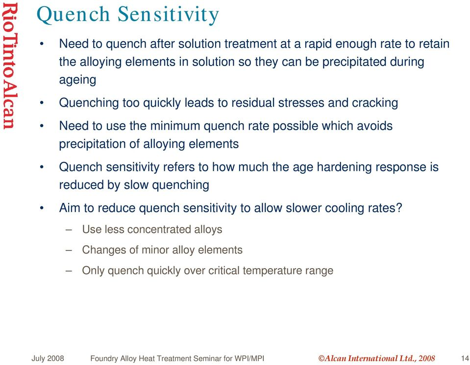 sensitivity refers to how much the age hardening response is reduced by slow quenching Aim to reduce quench sensitivity to allow slower cooling rates?