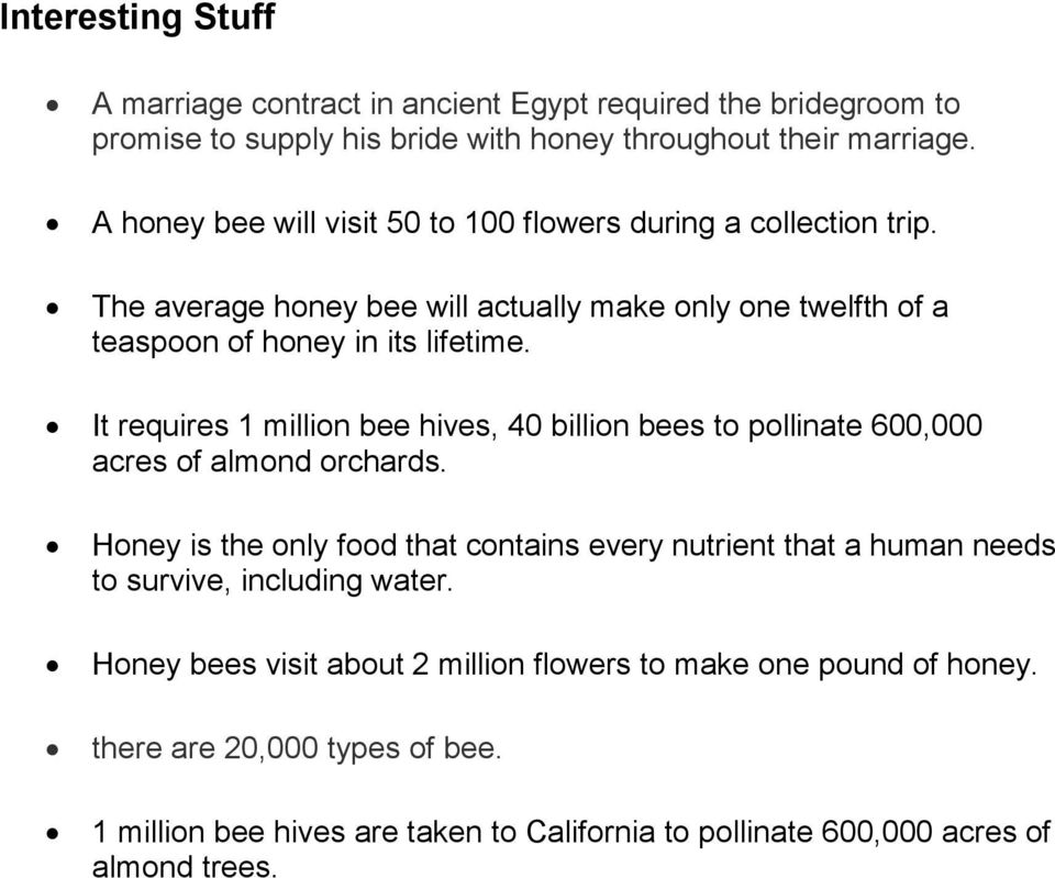 It requires 1 million bee hives, 40 billion bees to pollinate 600,000 acres of almond orchards.