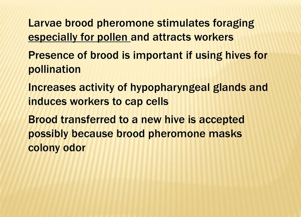 activity of hypopharyngeal glands and induces workers to cap cells Brood