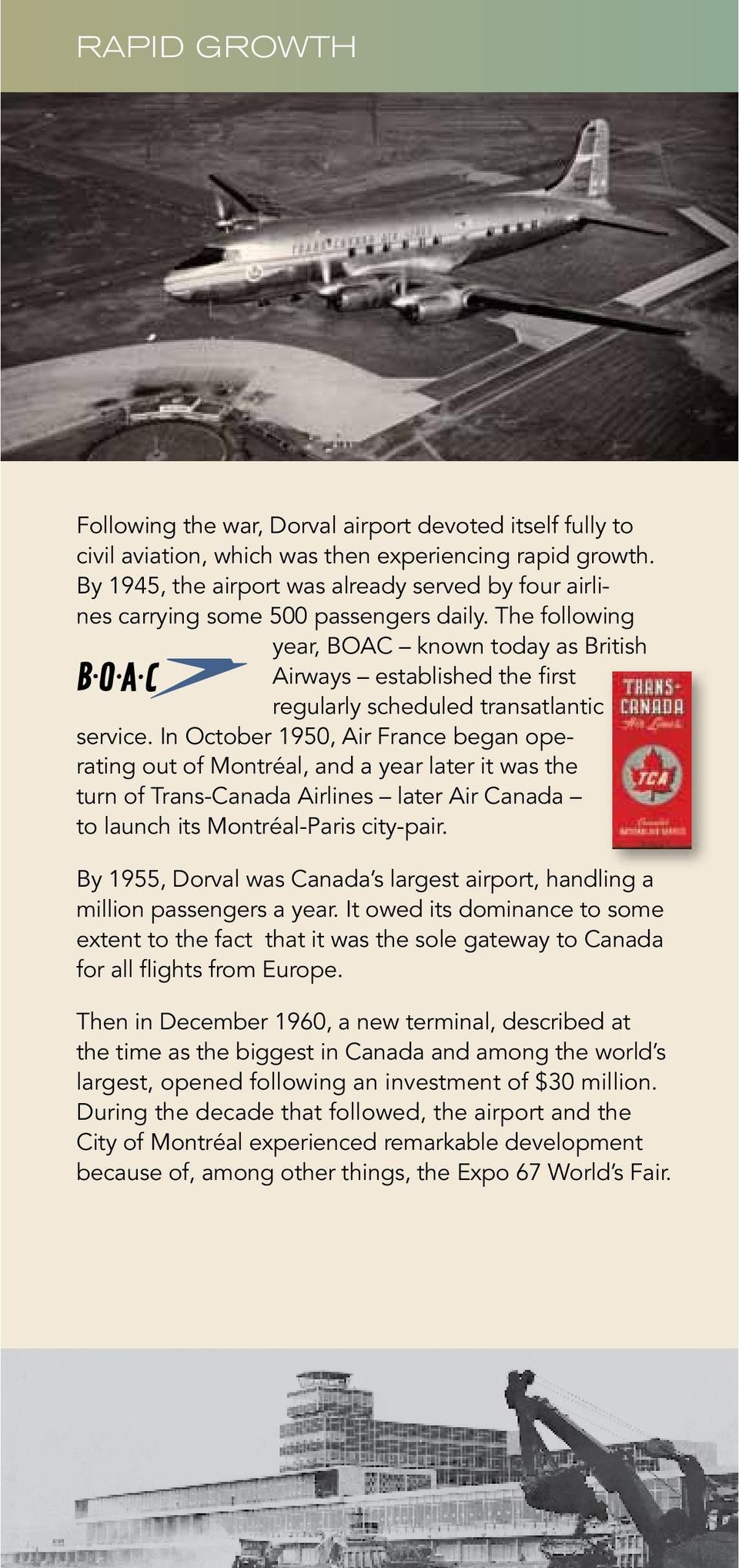 The following year, BOAC known today as British Airways established the first regularly scheduled transatlantic service.