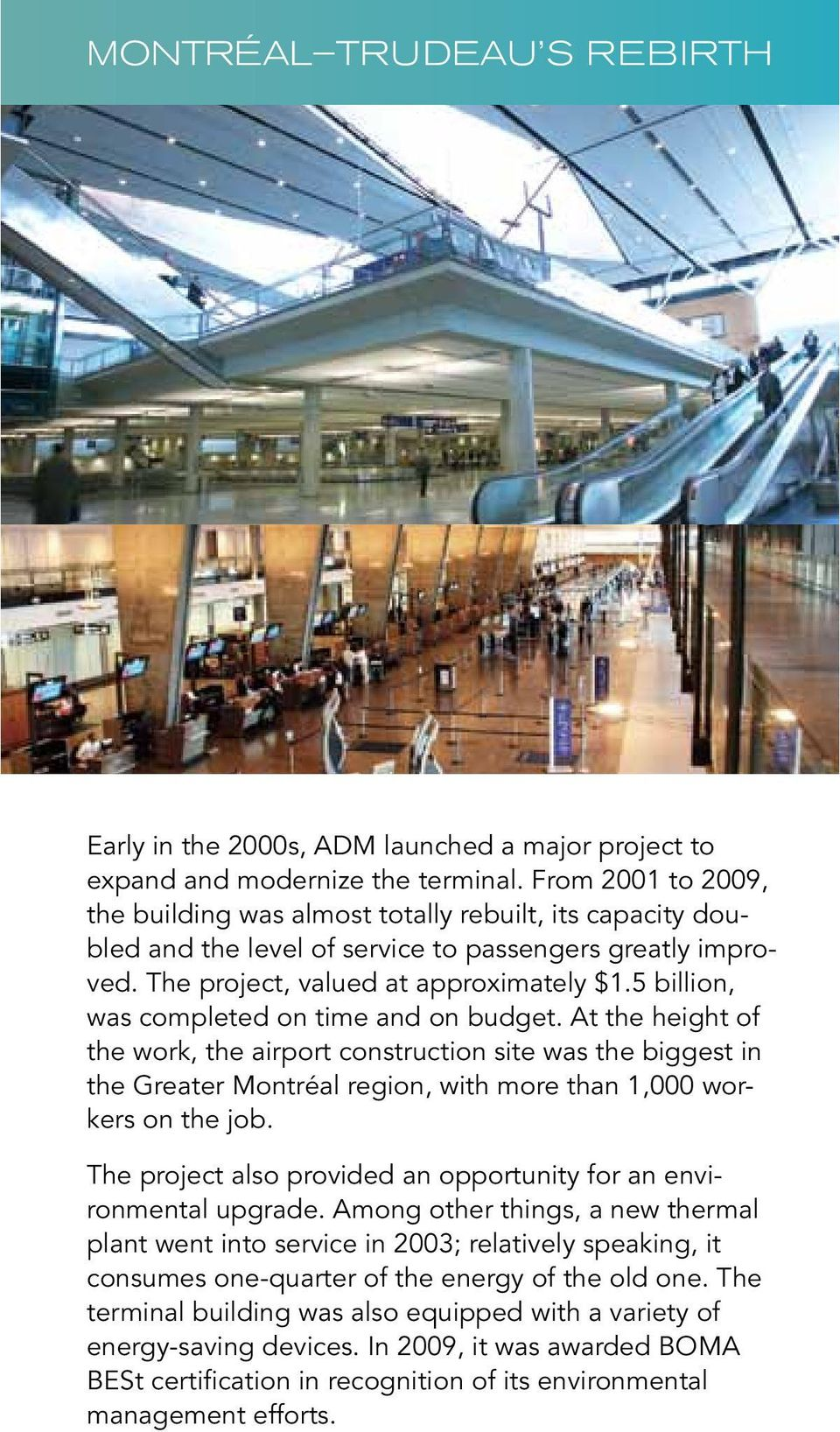 5 billion, was completed on time and on budget. At the height of the work, the airport construction site was the biggest in the Greater Montréal region, with more than 1,000 workers on the job.