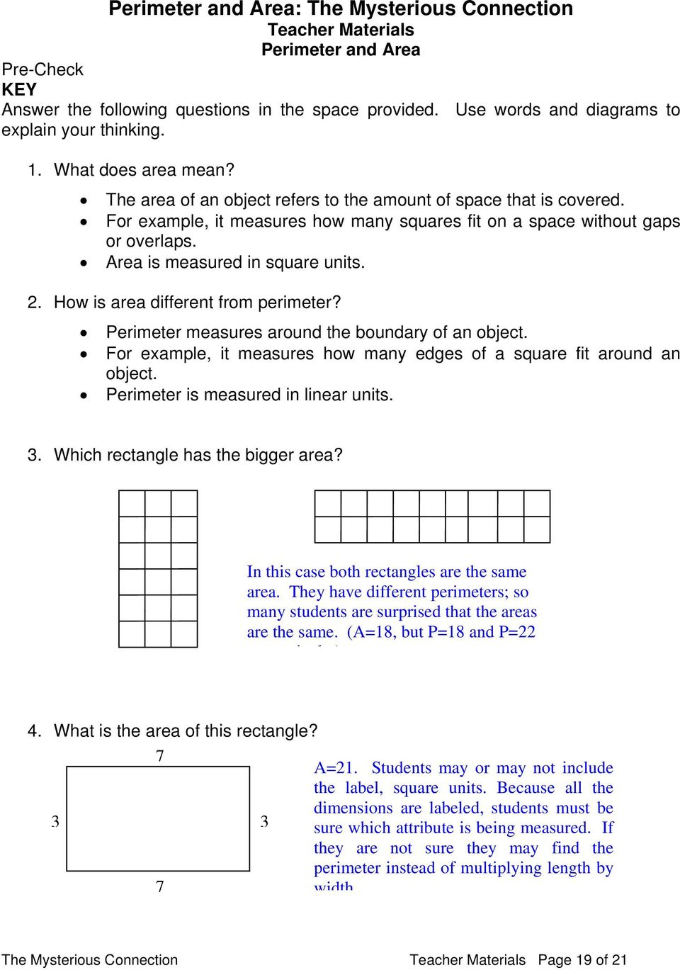 Area is measured in square. 2. How is area different from perimeter? Perimeter measures around the boundary of an object. For example, it measures how many edges of a square fit around an object.