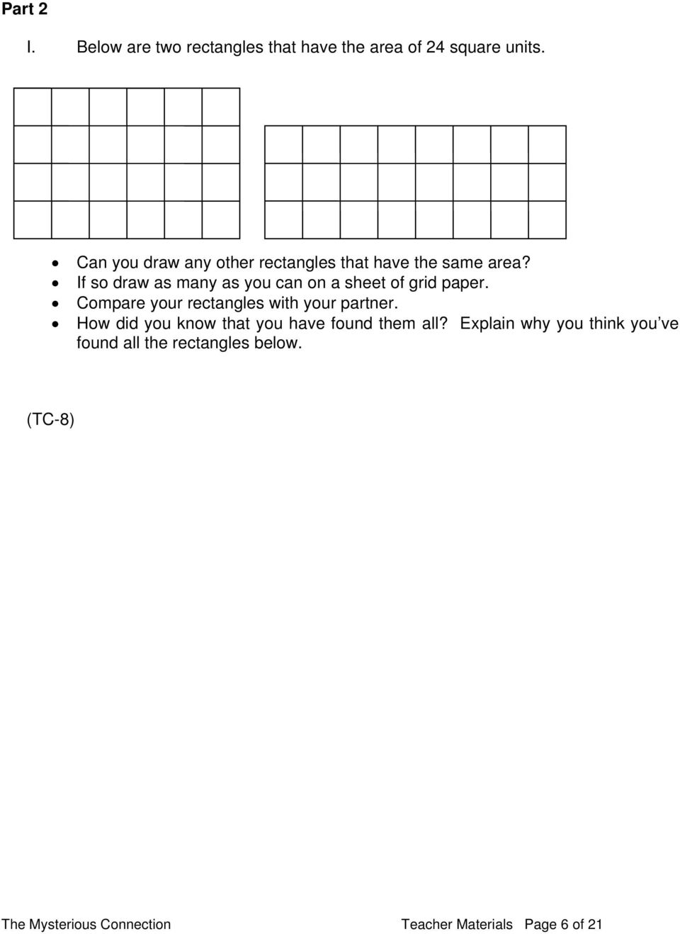 If so draw as many as you can on a sheet of grid paper. Compare your rectangles with your partner.