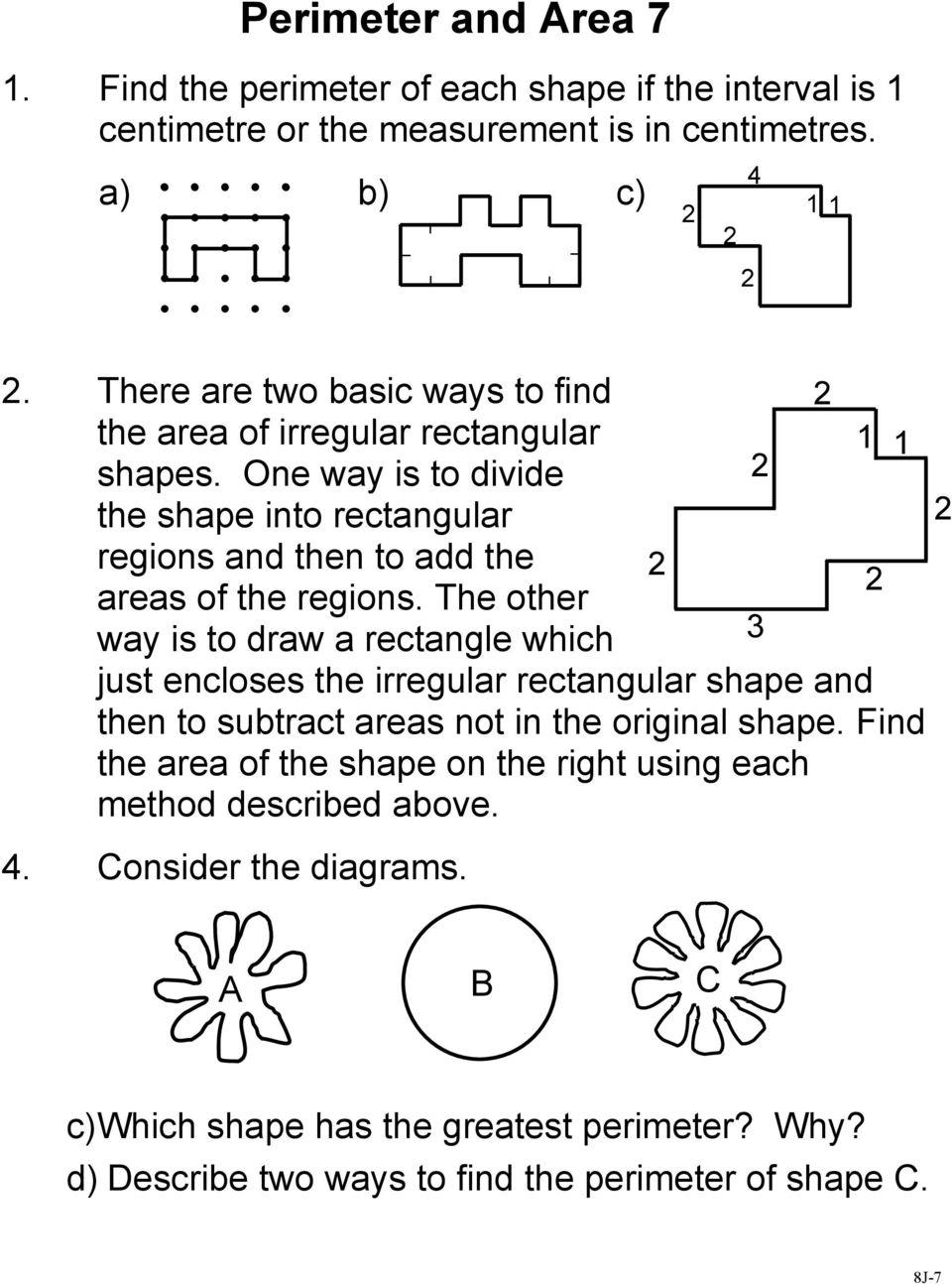 One way is to divide the shape into rectangular regions and then to add the areas of the regions.