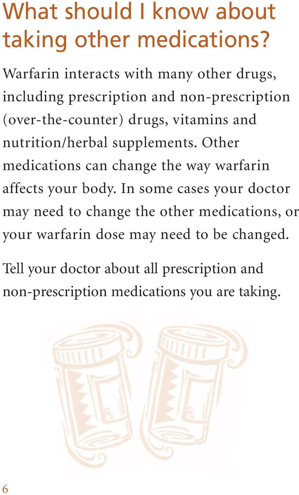 vitamins and nutrition/herbal supplements. Other medications can change the way warfarin affects your body.