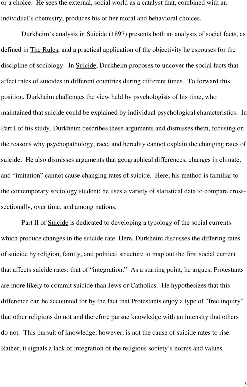 In Suicide, Durkheim proposes to uncover the social facts that affect rates of suicides in different countries during different times.