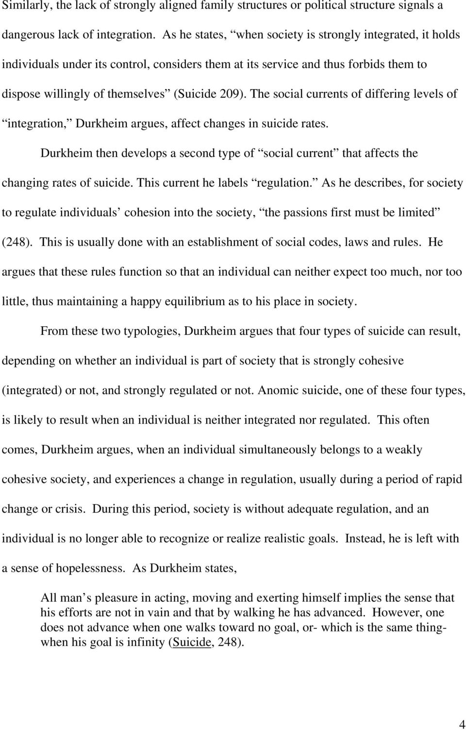 The social currents of differing levels of integration, Durkheim argues, affect changes in suicide rates.