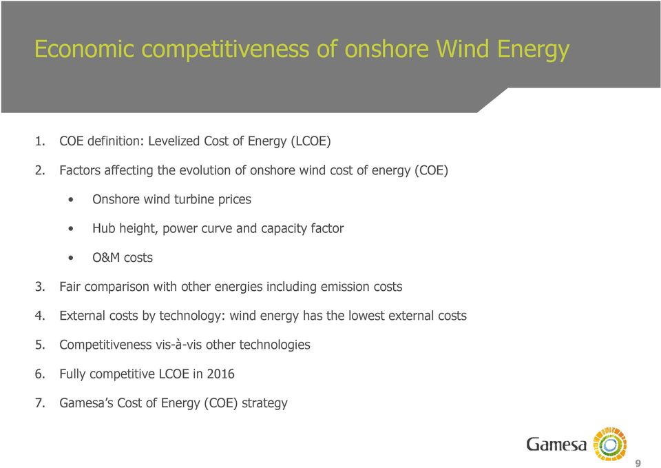 capacity factor O&M costs 3. Fair comparison with other energies including emission costs 4.