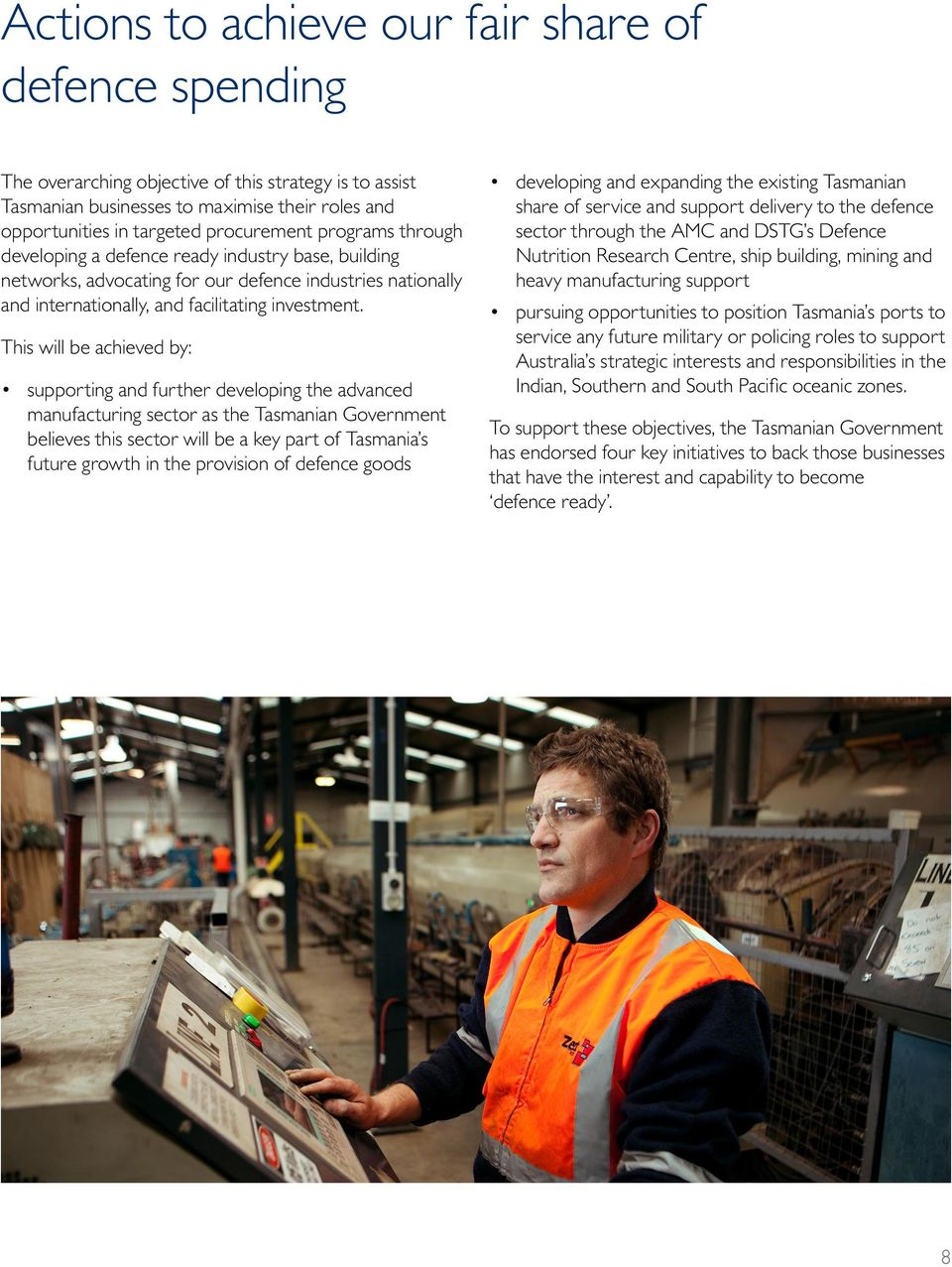 This will be achieved by: supporting and further developing the advanced manufacturing sector as the Tasmanian Government believes this sector will be a key part of Tasmania s future growth in the