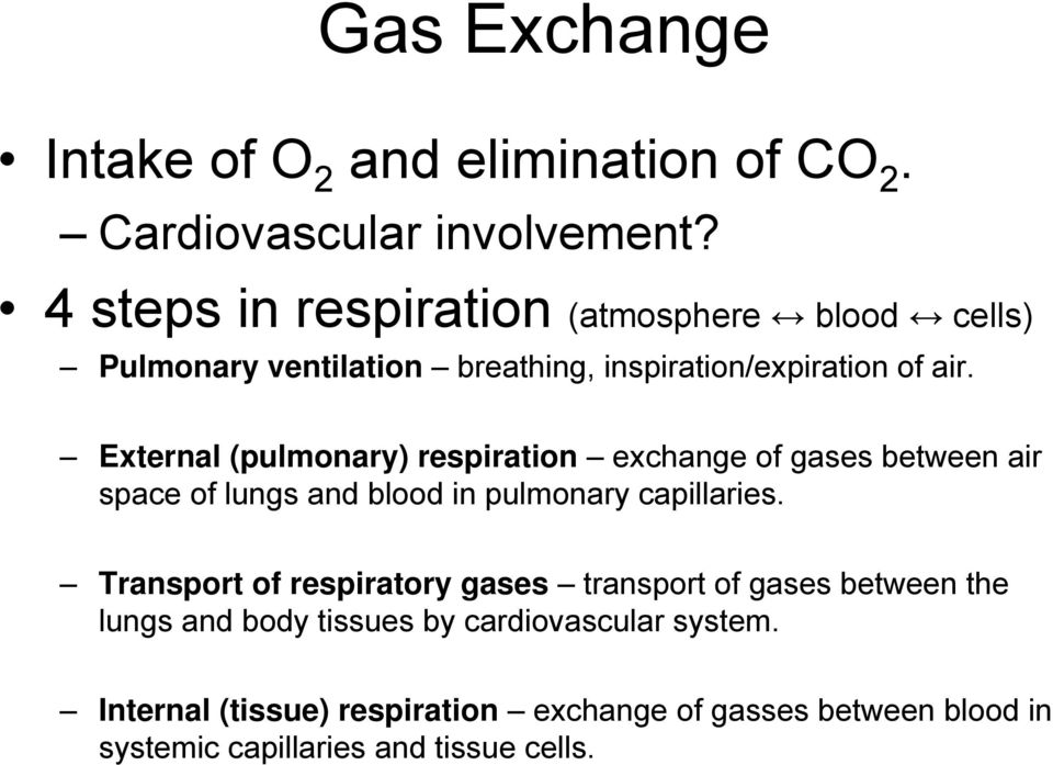 External (pulmonary) respiration exchange of gases between air space of lungs and blood in pulmonary capillaries.