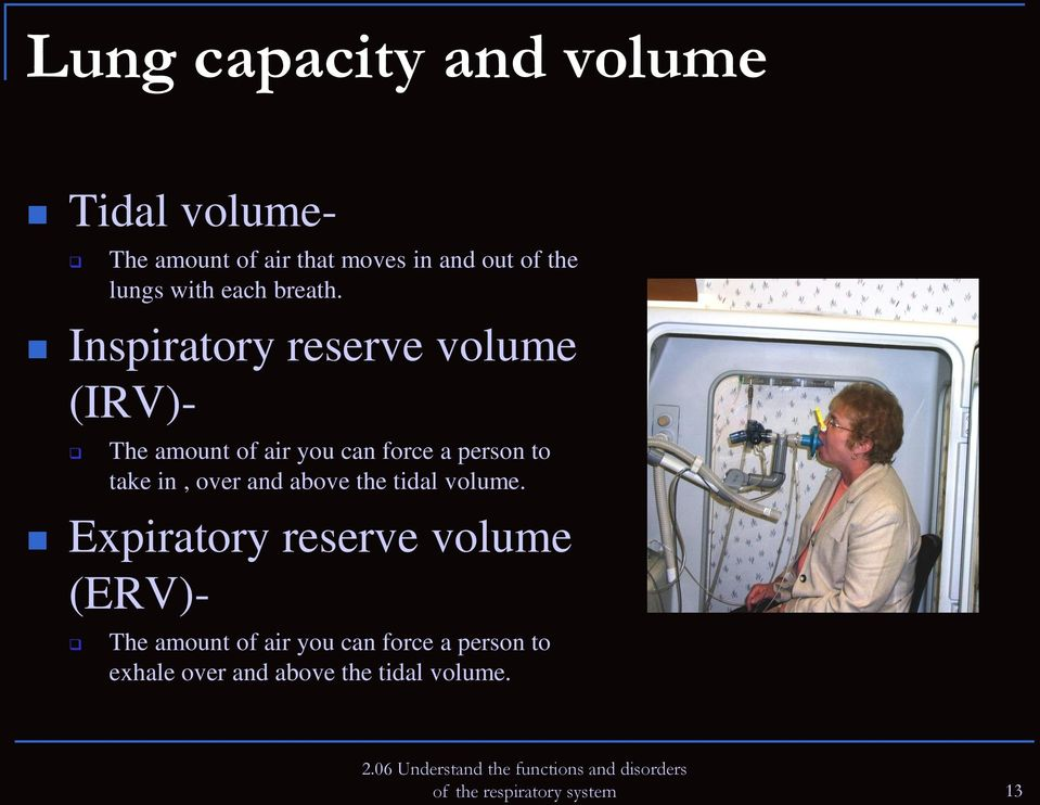 Inspiratory reserve volume (IRV)- The amount of air you can force a person to take in, over