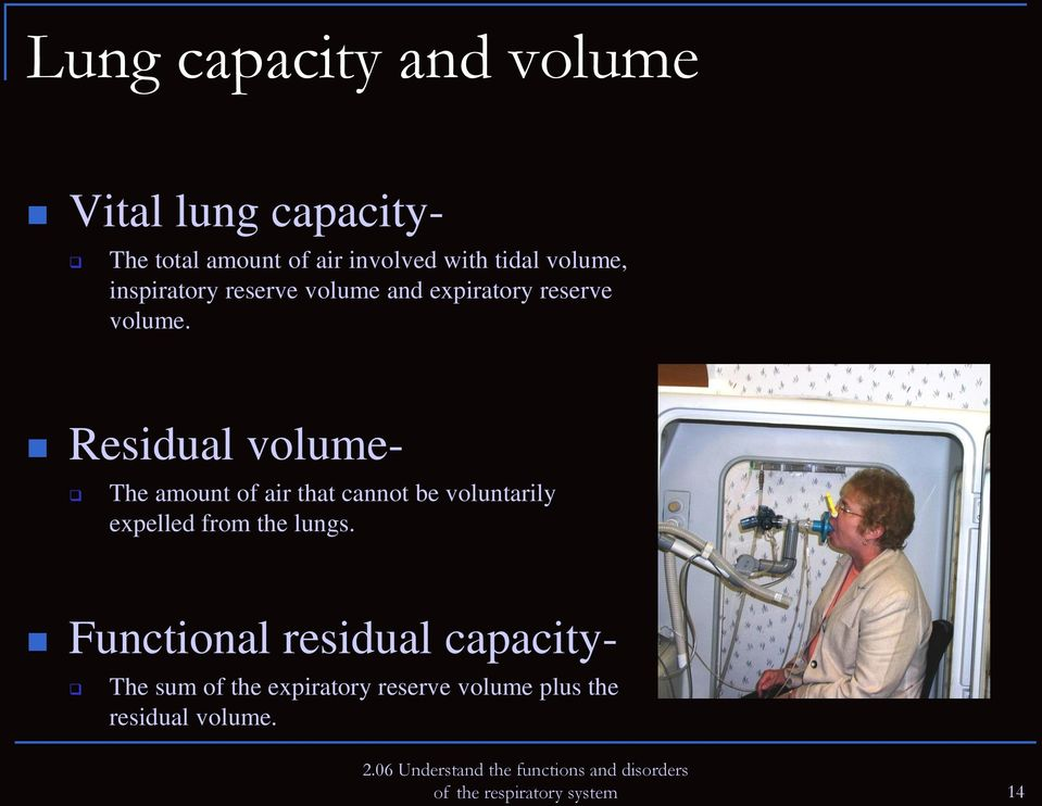 Residual volume- The amount of air that cannot be voluntarily expelled from the lungs.