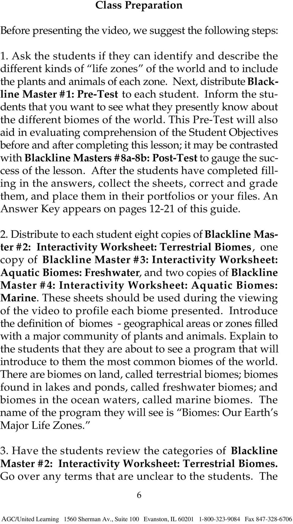 Next, distribute Blackline Master #1: Pre-Test to each student. Inform the students that you want to see what they presently know about the different biomes of the world.