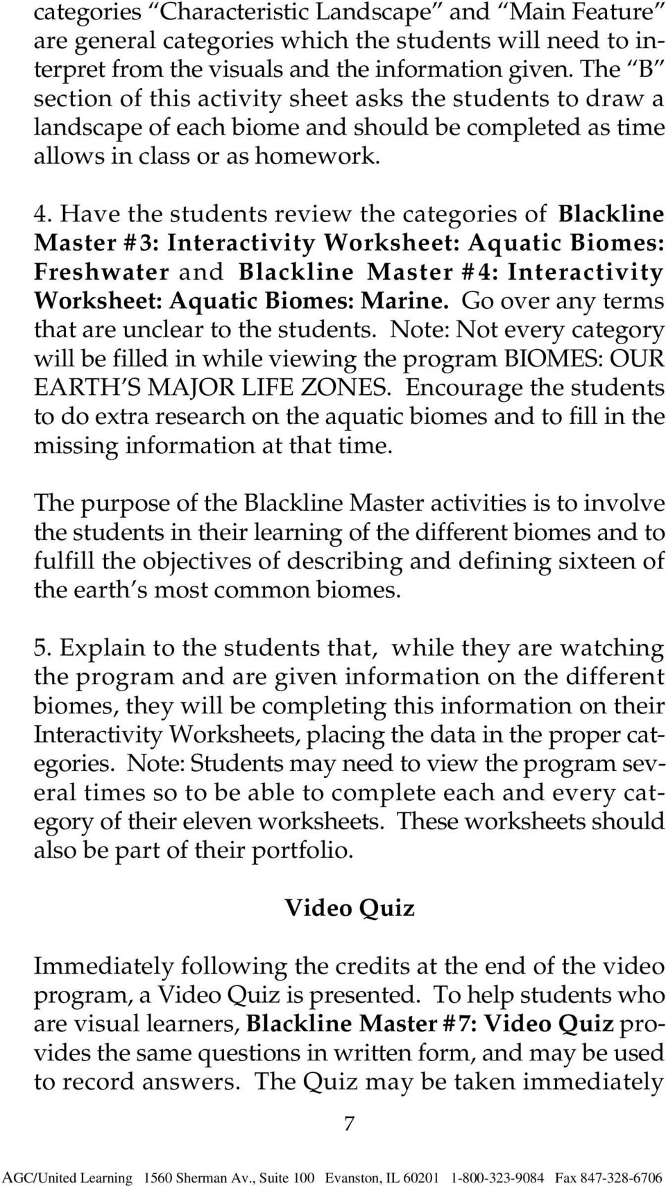 Have the students review the categories of Blackline Master #3: Interactivity Worksheet: Aquatic Biomes: Freshwater and Blackline Master #4: Interactivity Worksheet: Aquatic Biomes: Marine.