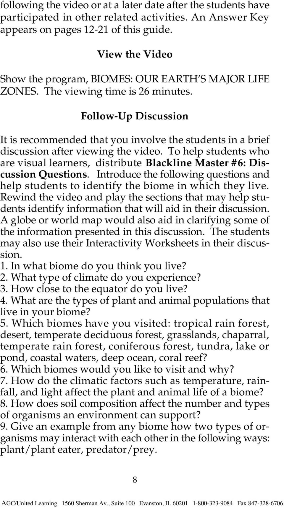 Follow-Up Discussion It is recommended that you involve the students in a brief discussion after viewing the video.