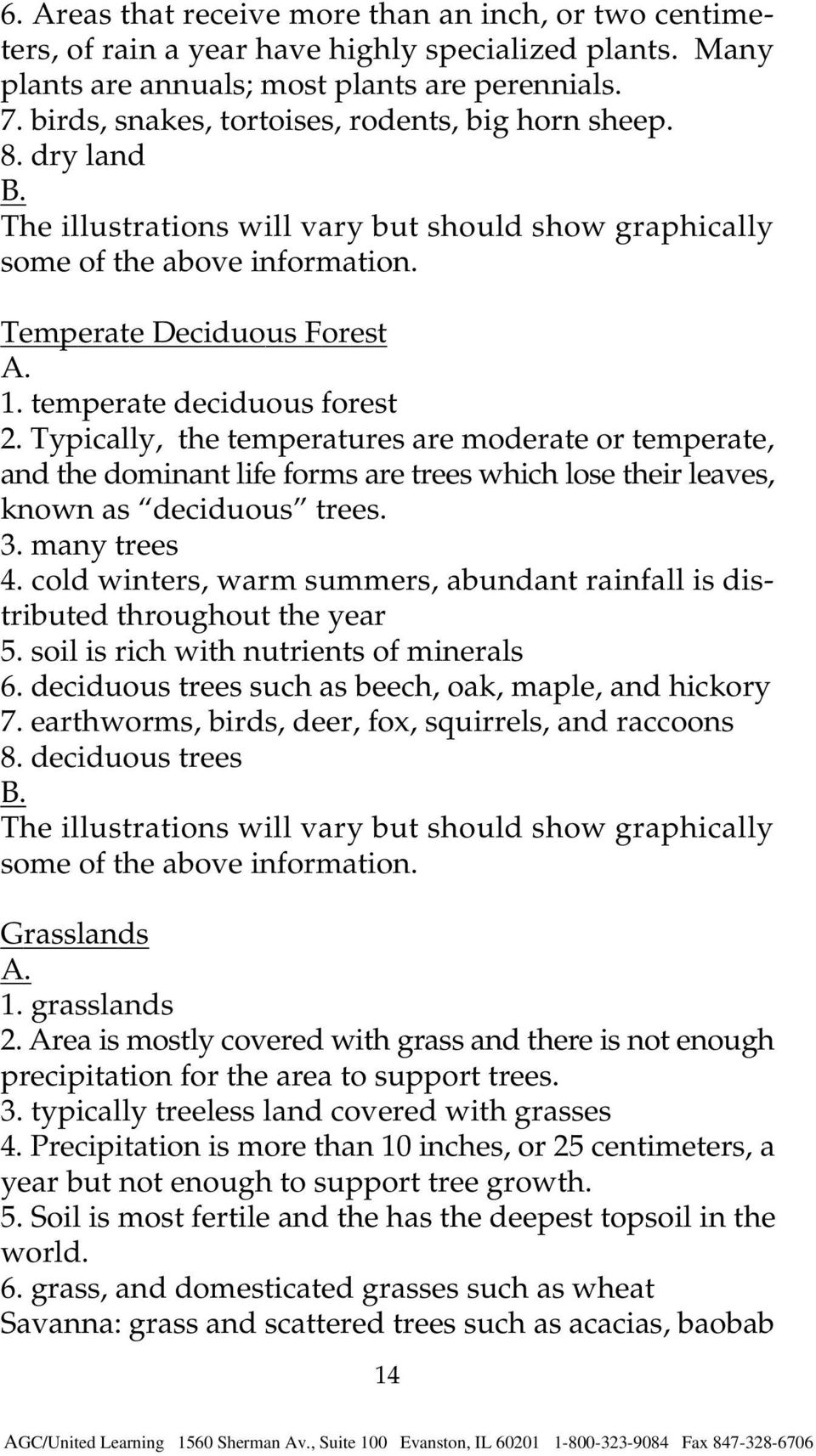 temperate deciduous forest 2. Typically, the temperatures are moderate or temperate, and the dominant life forms are trees which lose their leaves, known as deciduous trees. 3. many trees 4.