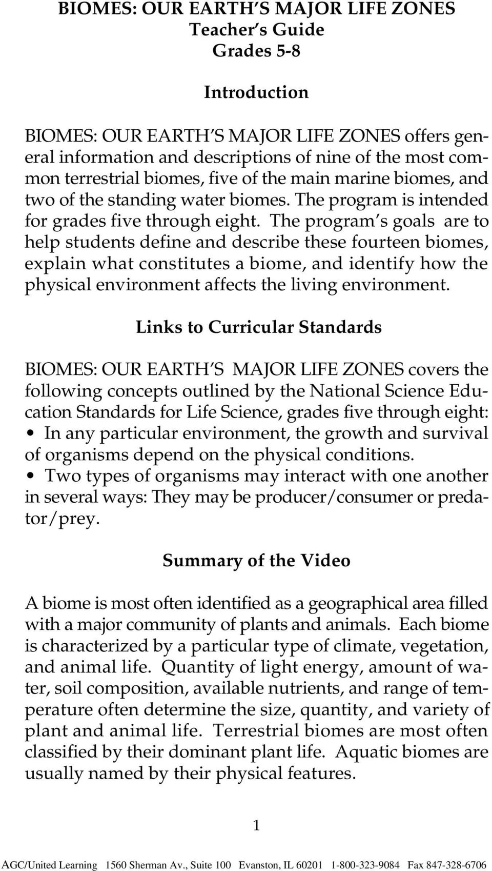 The program s goals are to help students define and describe these fourteen biomes, explain what constitutes a biome, and identify how the physical environment affects the living environment.