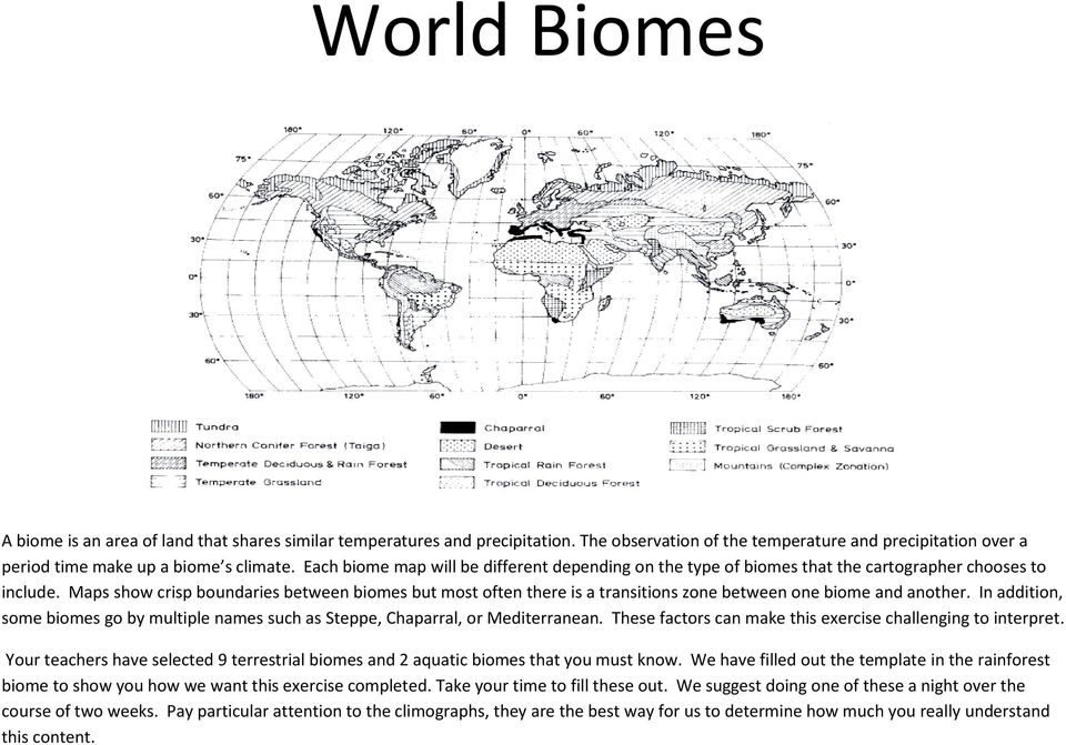 Maps show crisp boundaries between biomes but most often there is a transitions zone between one biome and another.