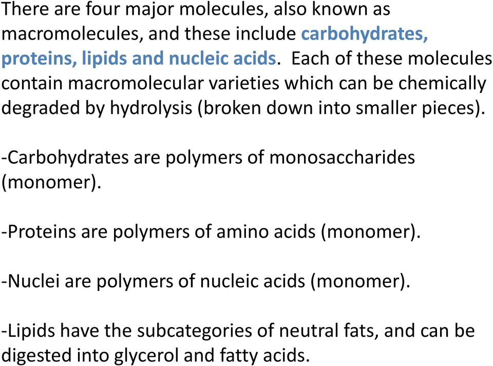 pieces). -Carbohydrates are polymers of monosaccharides (monomer). -Proteins are polymers of amino acids (monomer).