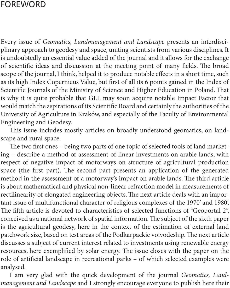 The broad scope of the journal, I think, helped it to produce notable effects in a short time, such as its high Index Copernicus Value, but first of all its 6 points gained in the Index of Scientific