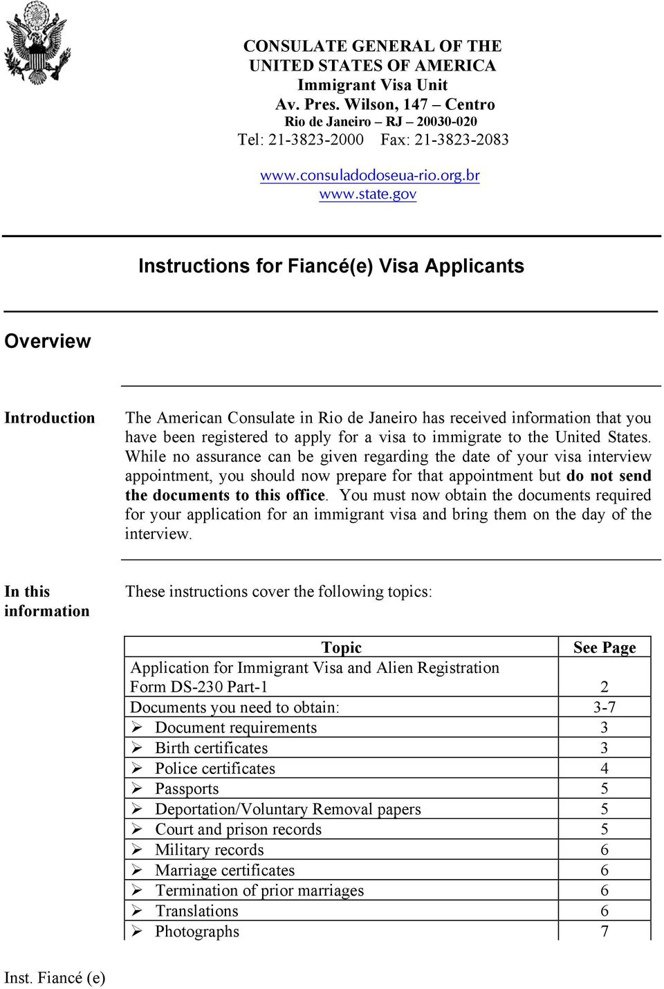 gov Instructions for Fiancé(e) Visa Applicants Overview Introduction The American Consulate in Rio de Janeiro has received information that you have been registered to apply for a visa to immigrate