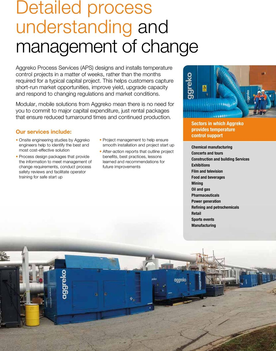 Modular, mobile solutions from Aggreko mean there is no need for you to commit to major capital expenditure, just rental packages that ensure reduced turnaround times and continued production.