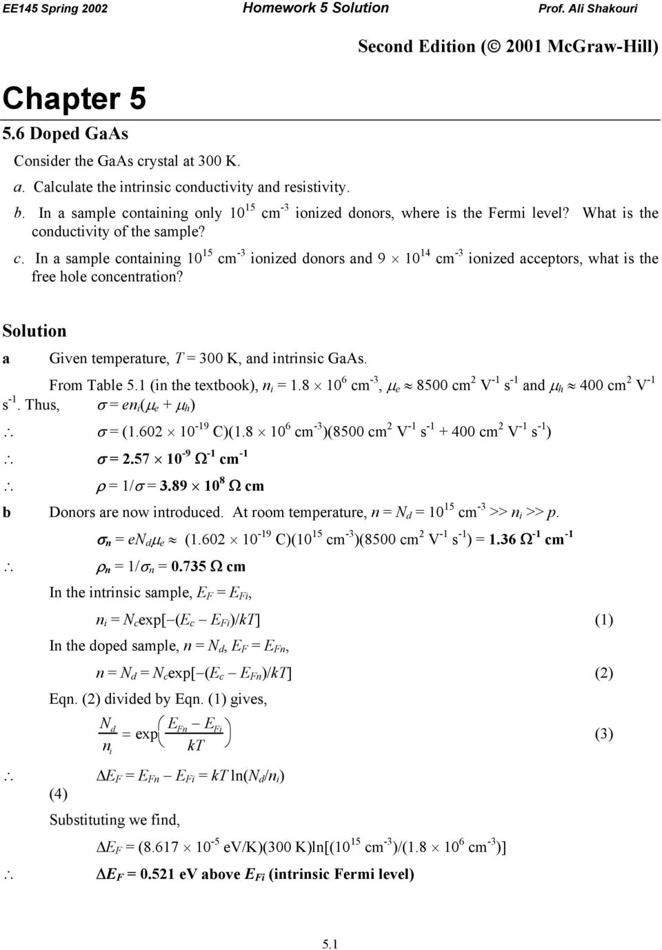 Solution a Given temperature, T = 300 K, and intrinsic GaAs. From Table 5.1 (in the textbook), n i = 1.8 10 6 cm -3, µ e 8500 cm 2 V -1 s -1 and µ h 400 cm 2 V -1 s -1.