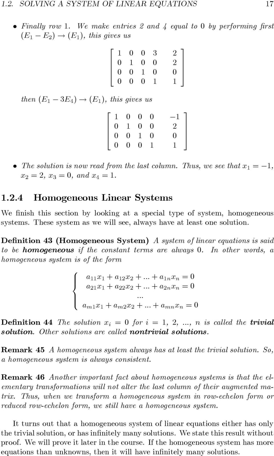 These system as we will see, always have at least one solution. De nition (Homogeneous System) A system of linear equations is said to be homogeneous if the constant terms are always 0.