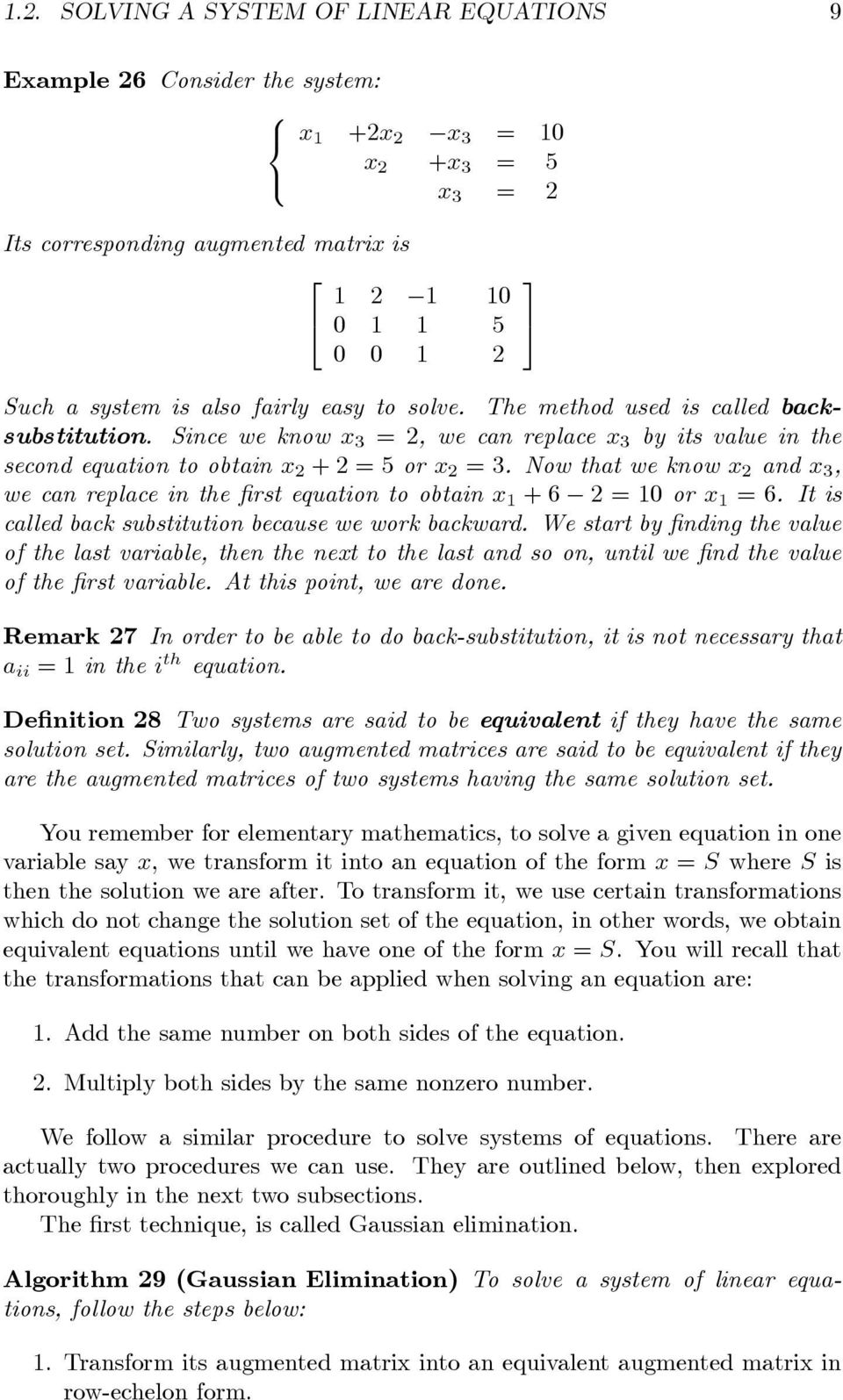 Now that we know x and x, we can replace in the rst equation to obtain x 1 + = 10 or x 1 =. It is called back substitution because we work backward.