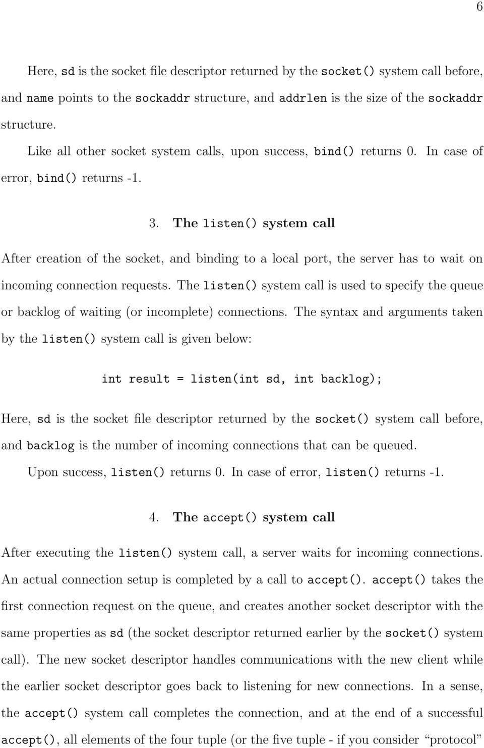 The listen() system call After creation of the socket, and binding to a local port, the server has to wait on incoming connection requests.