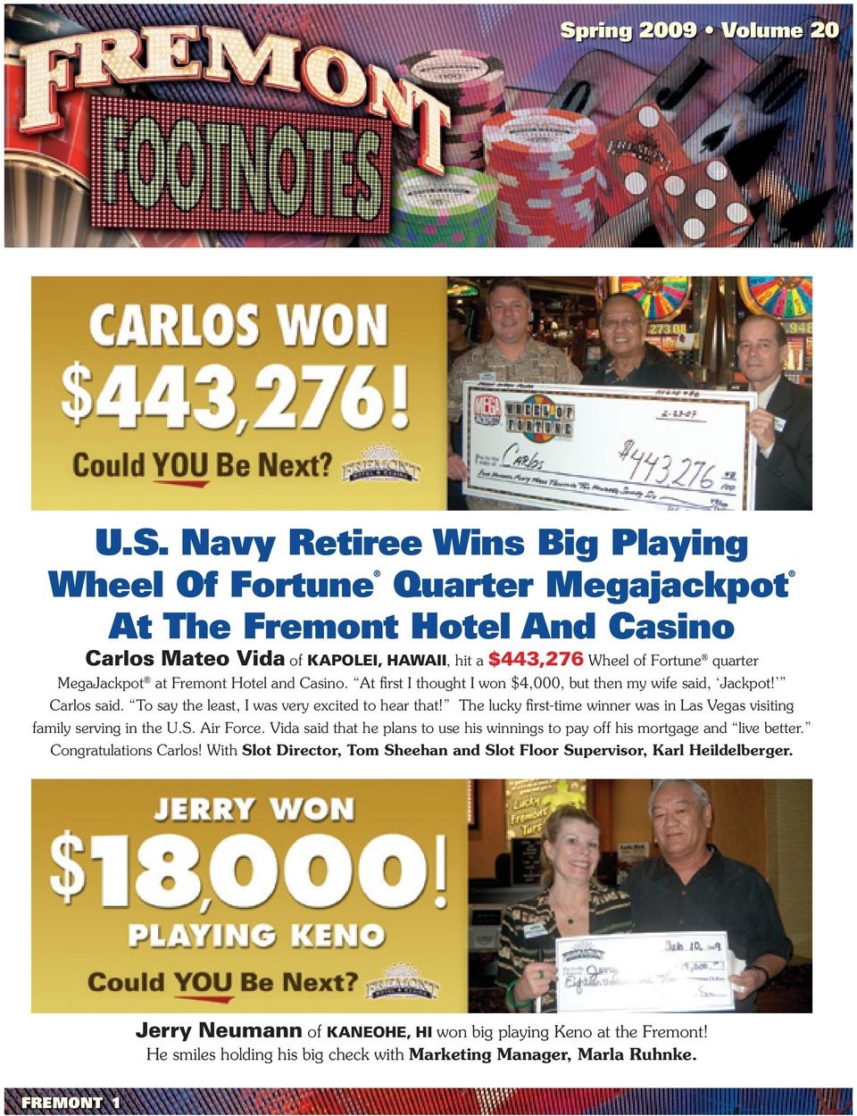 The lucky first-time winner was in Las Vegas visiting family serving in the U.S. Air Force. Vida said that he plans to use his winnings to pay off his mortgage and live better. Congratulations Carlos!