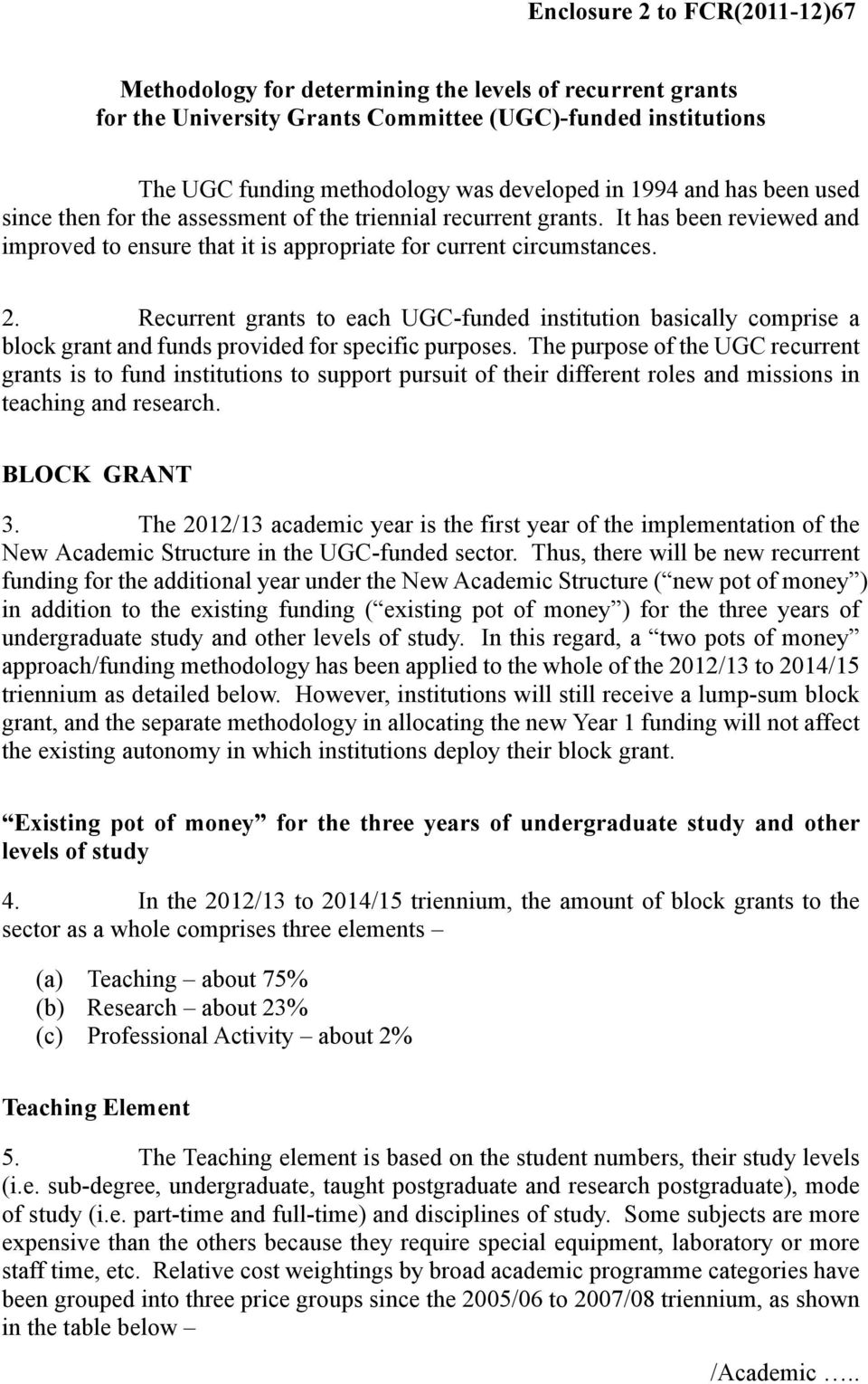 Recurrent grants to each UGC-funded institution basically comprise a block grant and funds provided for specific purposes.