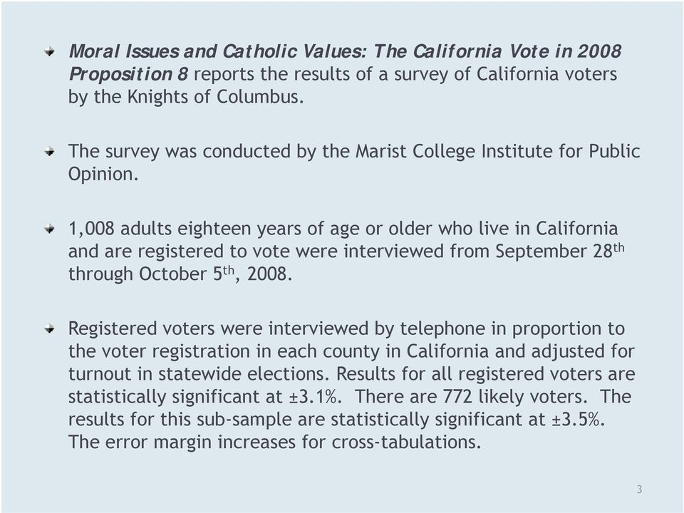 1,008 adults eighteen years of age or older who live in California and are registered to vote were interviewed from September 28 th through October 5 th, 2008.
