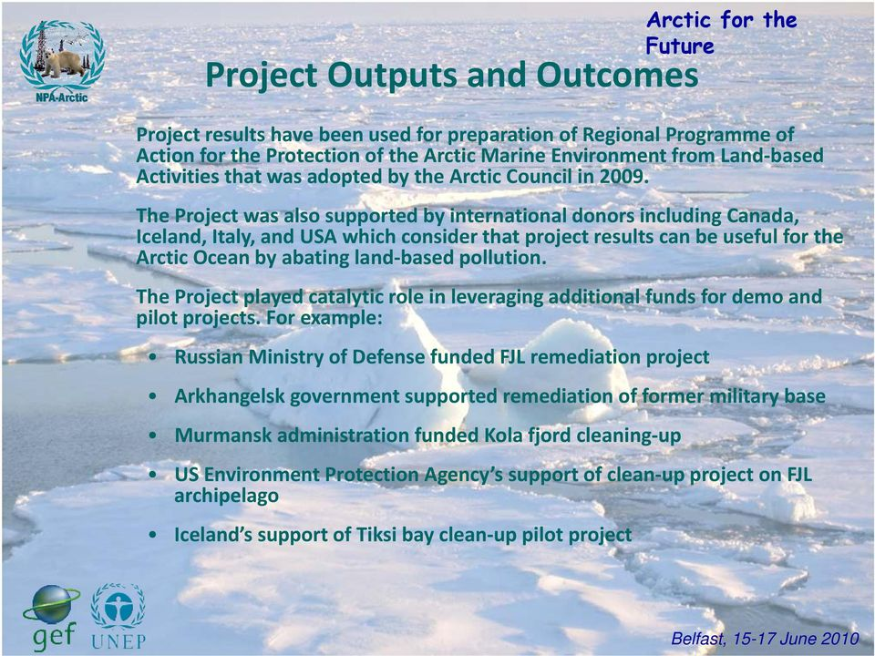 The Project was also supported by international donors including Canada, Iceland, Italy, and USA which consider that project results can be useful for the Arctic Ocean by abating land based pollution.