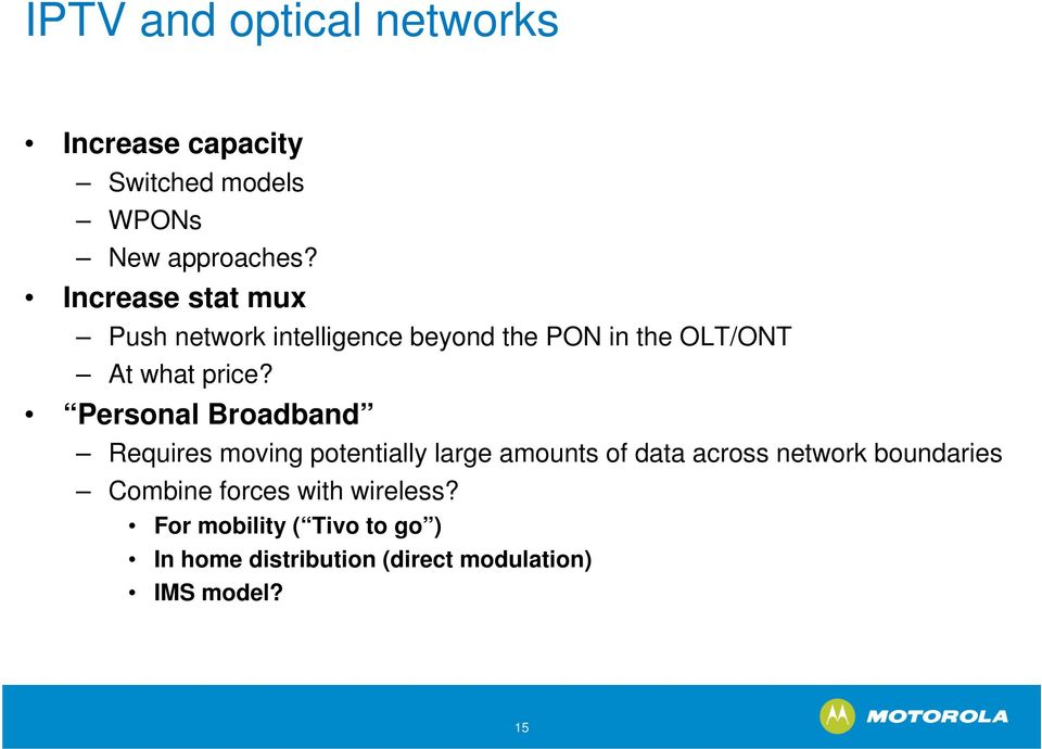 Personal Broadband Requires moving potentially large amounts of data across network boundaries