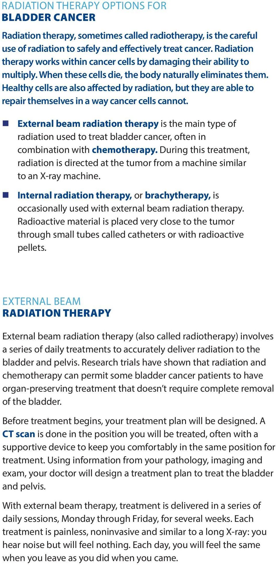 Healthy cells are also affected by radiation, but they are able to repair themselves in a way cancer cells cannot.