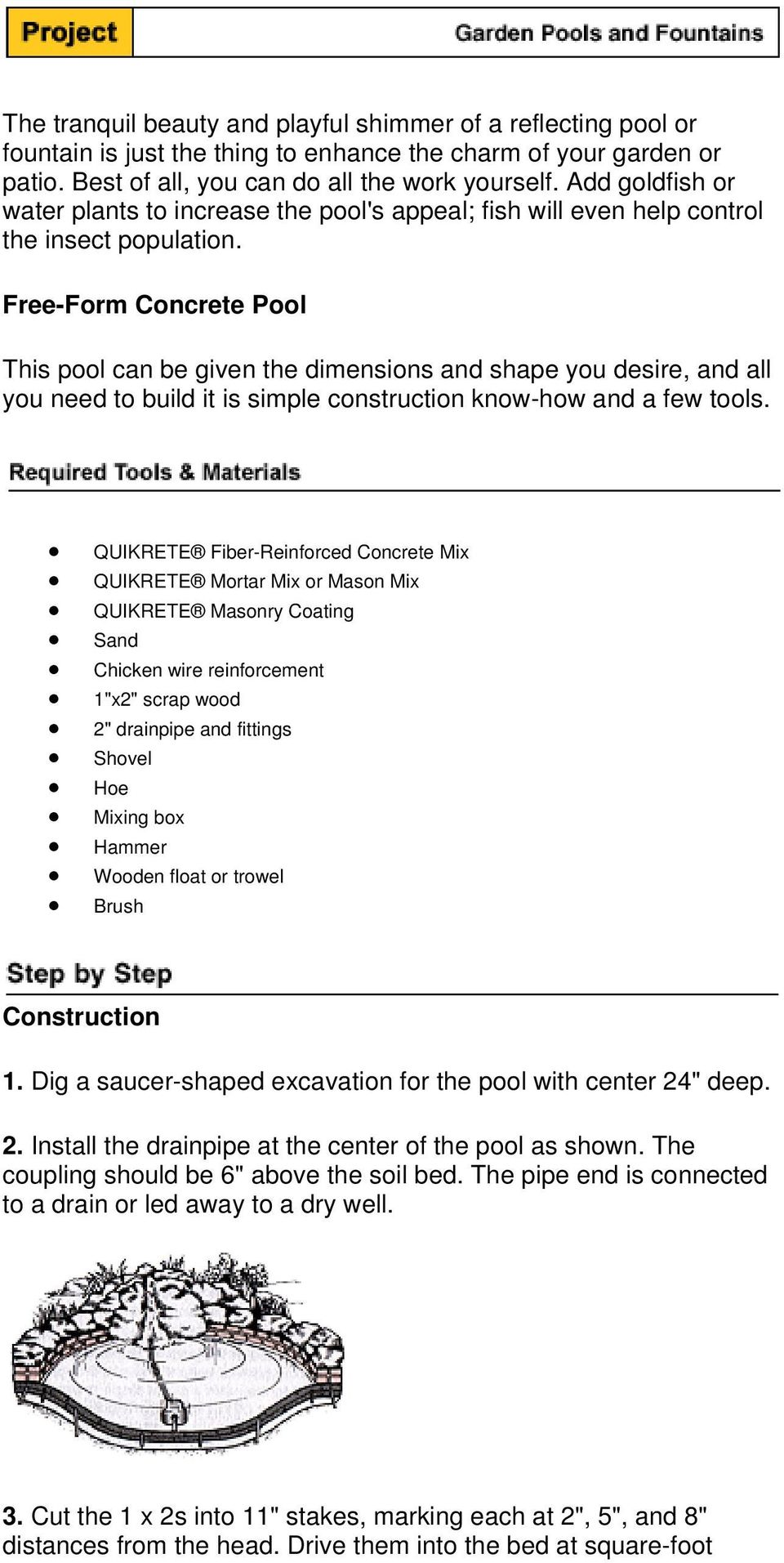 Free-Form Concrete Pool This pool can be given the dimensions and shape you desire, and all you need to build it is simple construction know-how and a few tools.