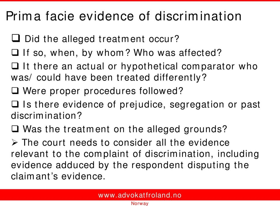 Is there evidence of prejudice, segregation or past discrimination? Was the treatment on the alleged grounds?