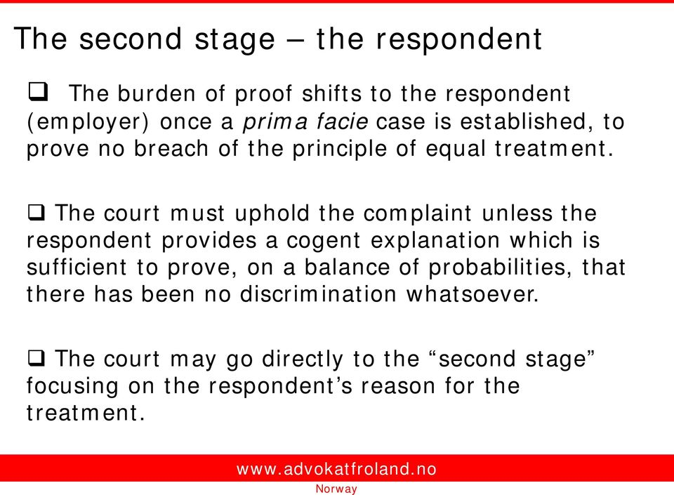 The court must uphold the complaint unless the respondent provides a cogent explanation which is sufficient to prove, on