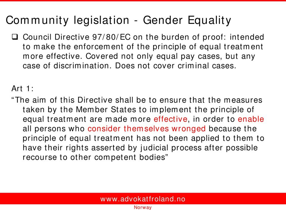 Art 1: The aim of this Directive shall be to ensure that the measures taken by the Member States to implement the principle of equal treatment are made more effective,
