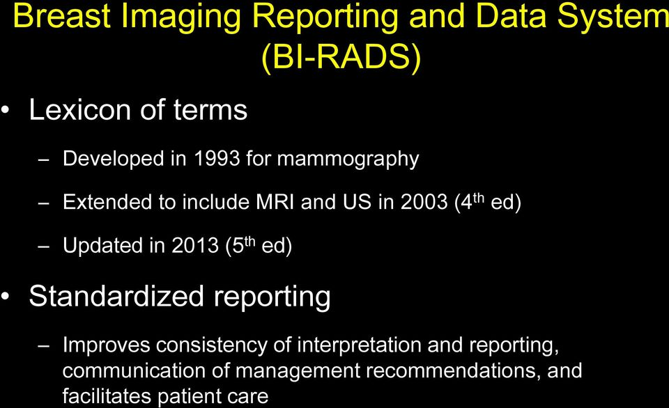 2013 (5 th ed) Standardized reporting Improves consistency of interpretation and