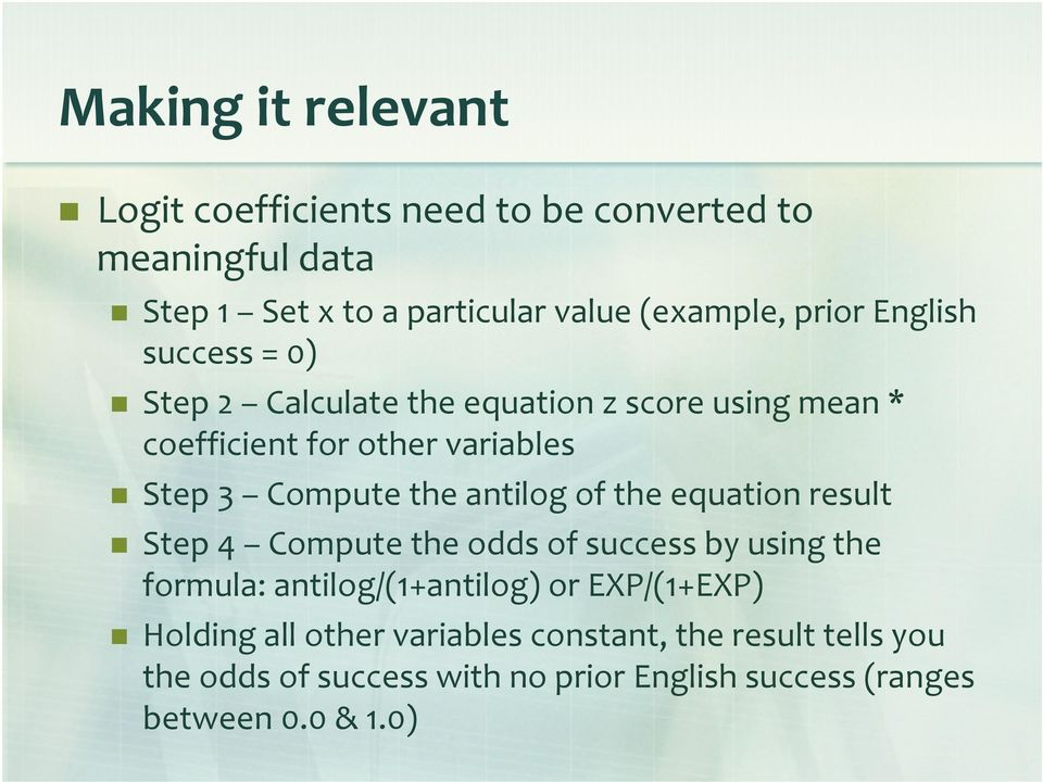 the antilog of the equation result Step 4 Compute the odds of success by using the formula: antilog/(1+antilog) or EXP/(1+EXP)