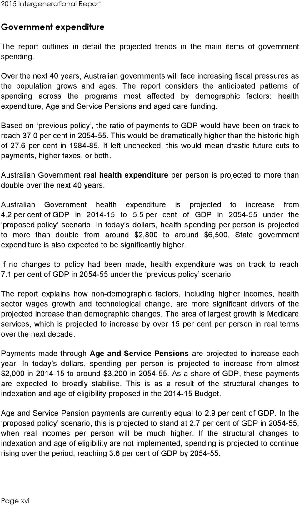 The report considers the anticipated patterns of spending across the programs most affected by demographic factors: health expenditure, Age and Service Pensions and aged care funding.
