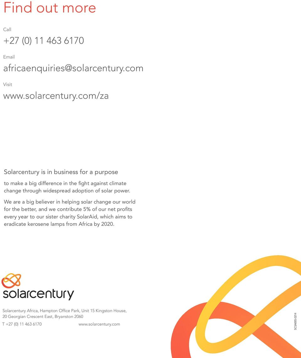 com/za Solarcentury is in business for a purpose to make a big difference in the fight against climate change through widespread adoption of solar power.