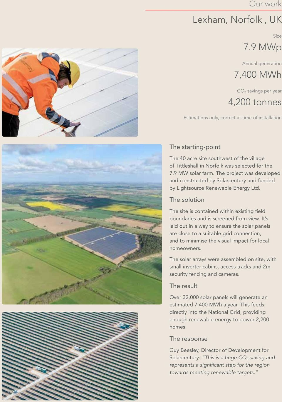 Norfolk was selected for the 7.9 MW solar farm. The project was developed and constructed by Solarcentury and funded by Lightsource Renewable Energy Ltd.